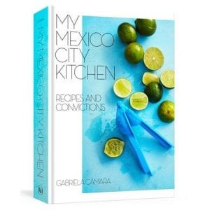 My Mexico Kitchen Recipes and Convictions