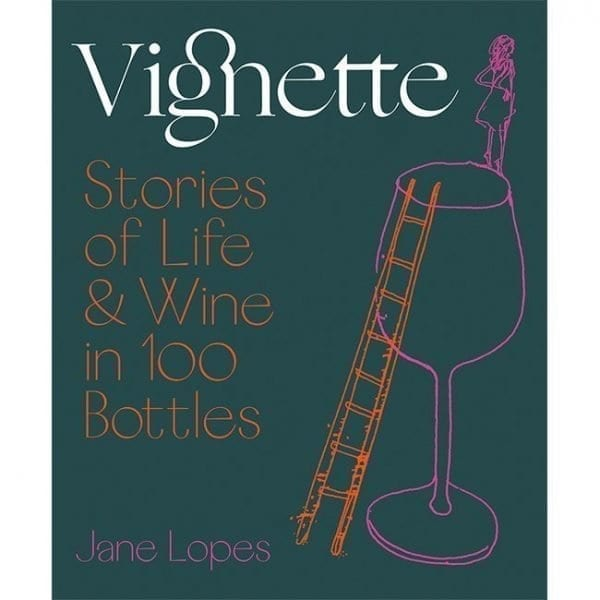 Vignette Stories of Life & Wine in 100 Bottles