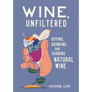Wine Unfiltered: Buying, Drinking, and Sharing