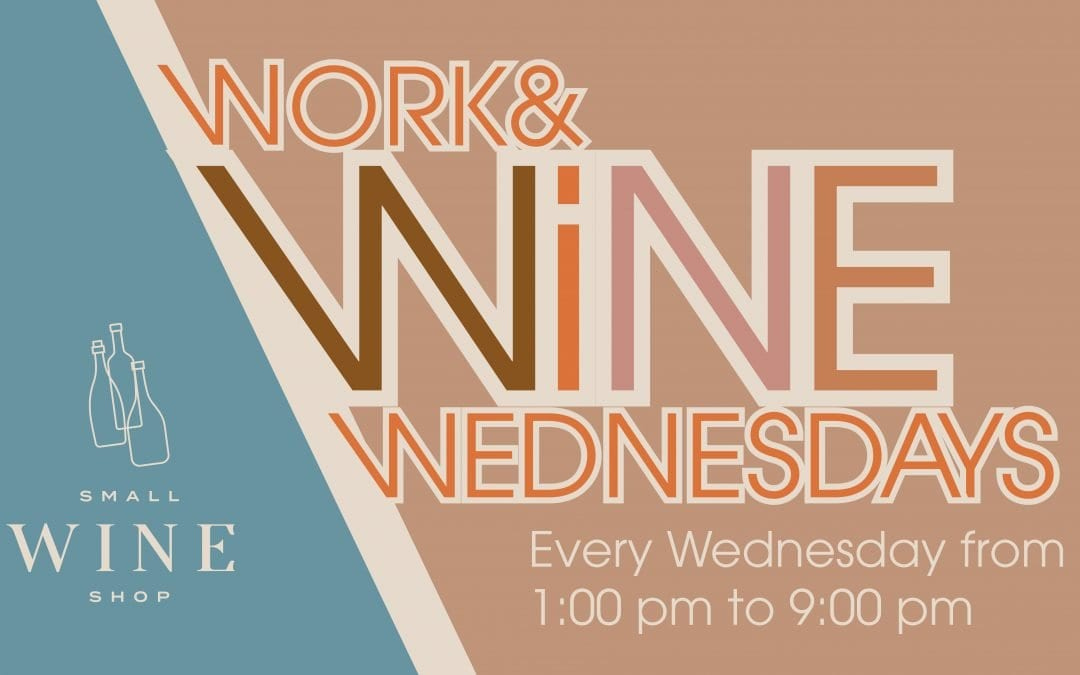 Work and Wine Wednesdays at Small Wine Shop